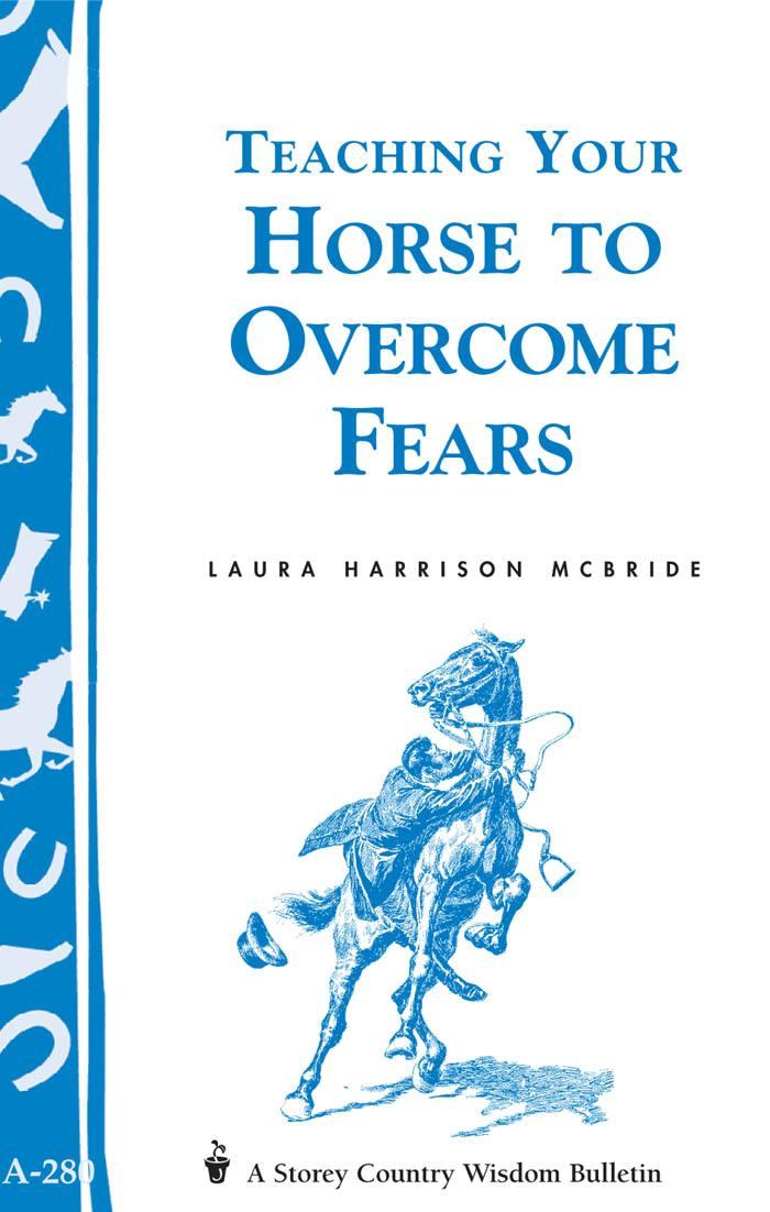 Teaching Your Horse to Overcome Fears: (Storey's Country Wisdom Bulletin A-280) EB9781603426336