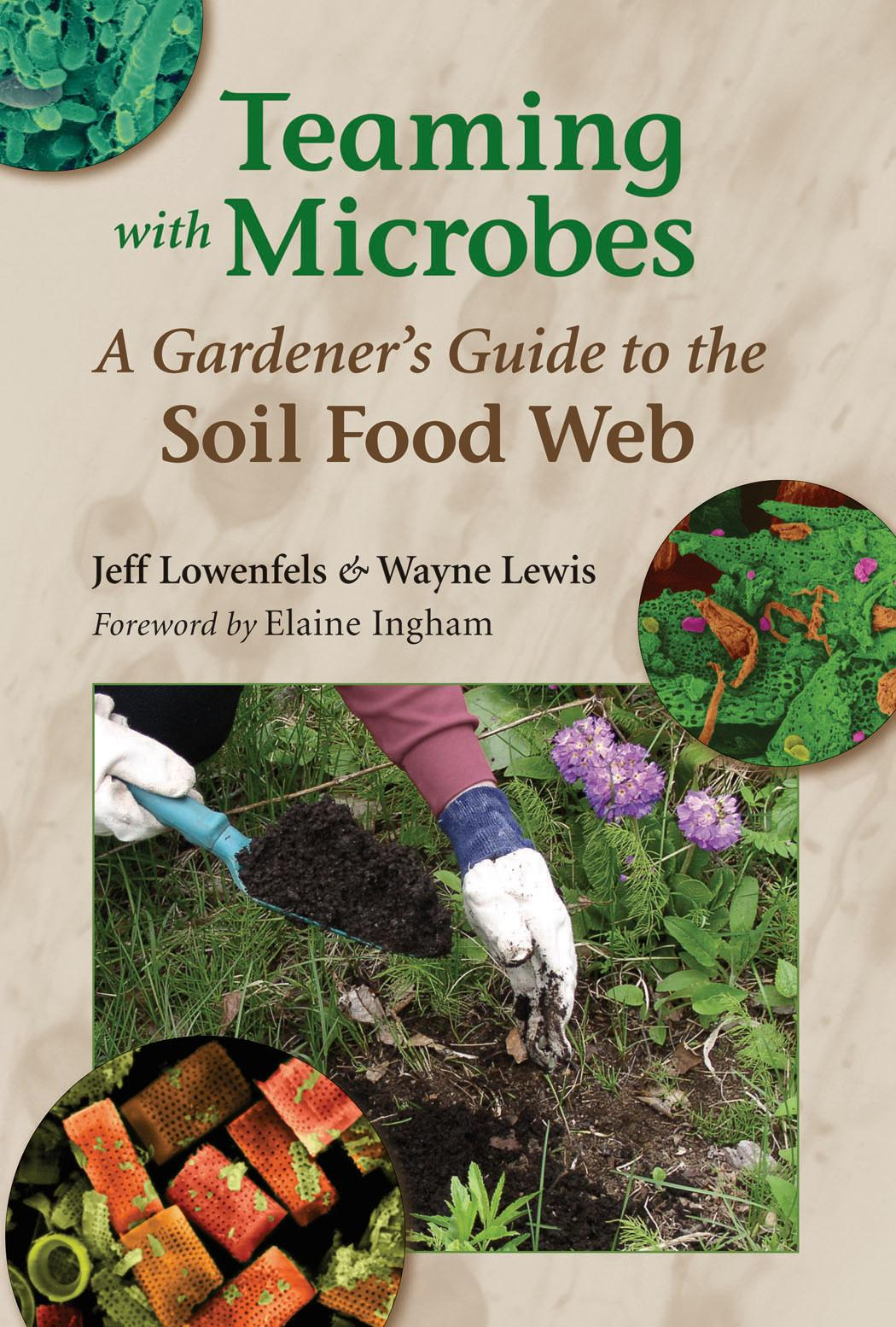 Teaming with Microbes: A Gardener's Guide to the Soil Food Web EB9781604690224
