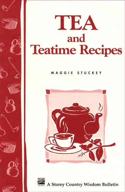 Teas and Teatime Recipes: Storey's Country Wisdom Bulletin A-174 EB9781603423069