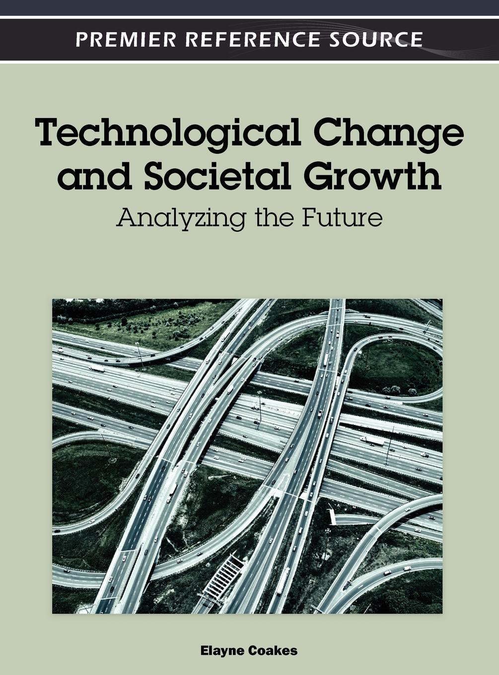 Technological Change and Societal Growth: Analyzing the Future EB9781466602014