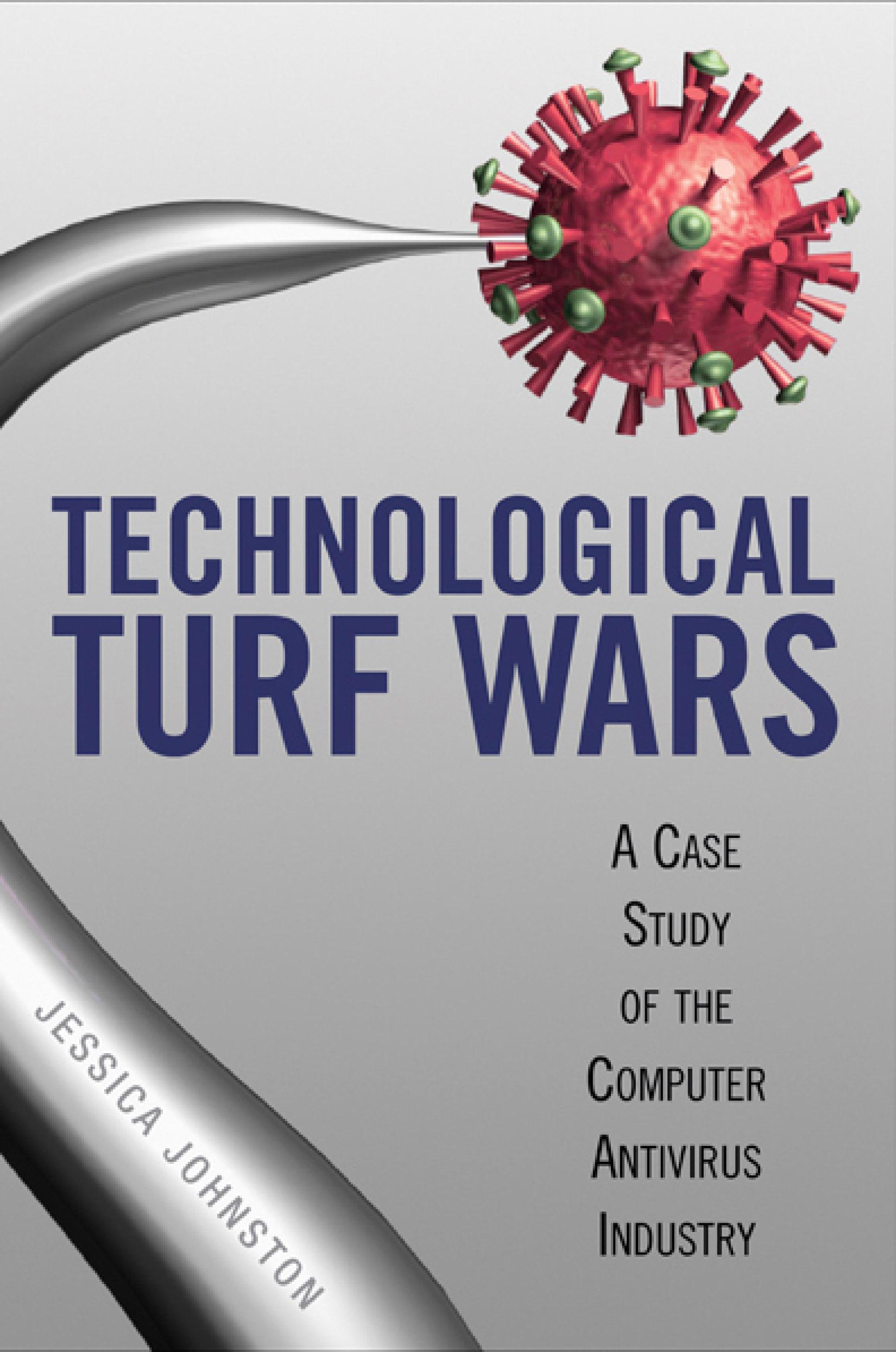 Technological Turf Wars: A Case Study of the Computer Antivirus Industry EB9781592138838