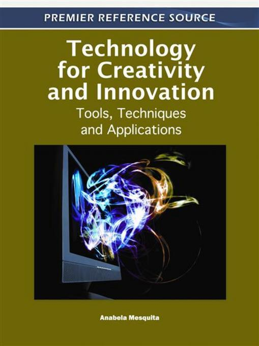 Technology for Creativity and Innovation: Tools, Techniques and Applications EB9781609605209
