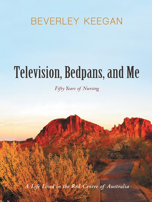 Television, Bedpans, and Me: A Life Lived in the Red Centre of Australia EB9781475925524