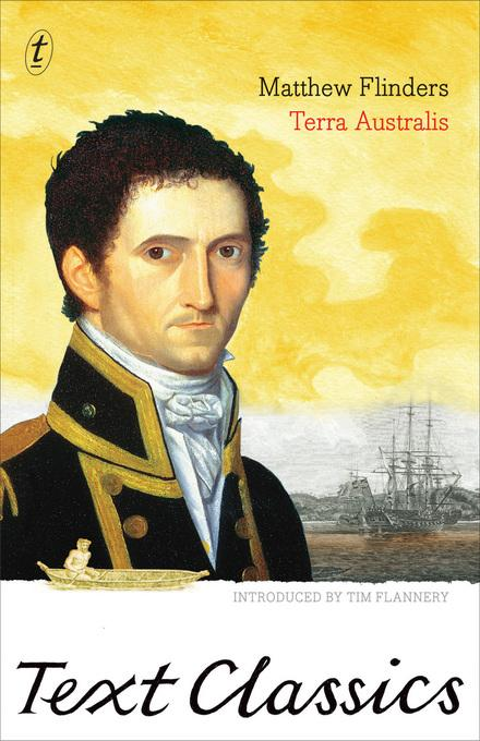 Terra Australis: Text Classics: Matthew Flinders' Great Adventures in the Circumnavigation of Australia EB9781921961014