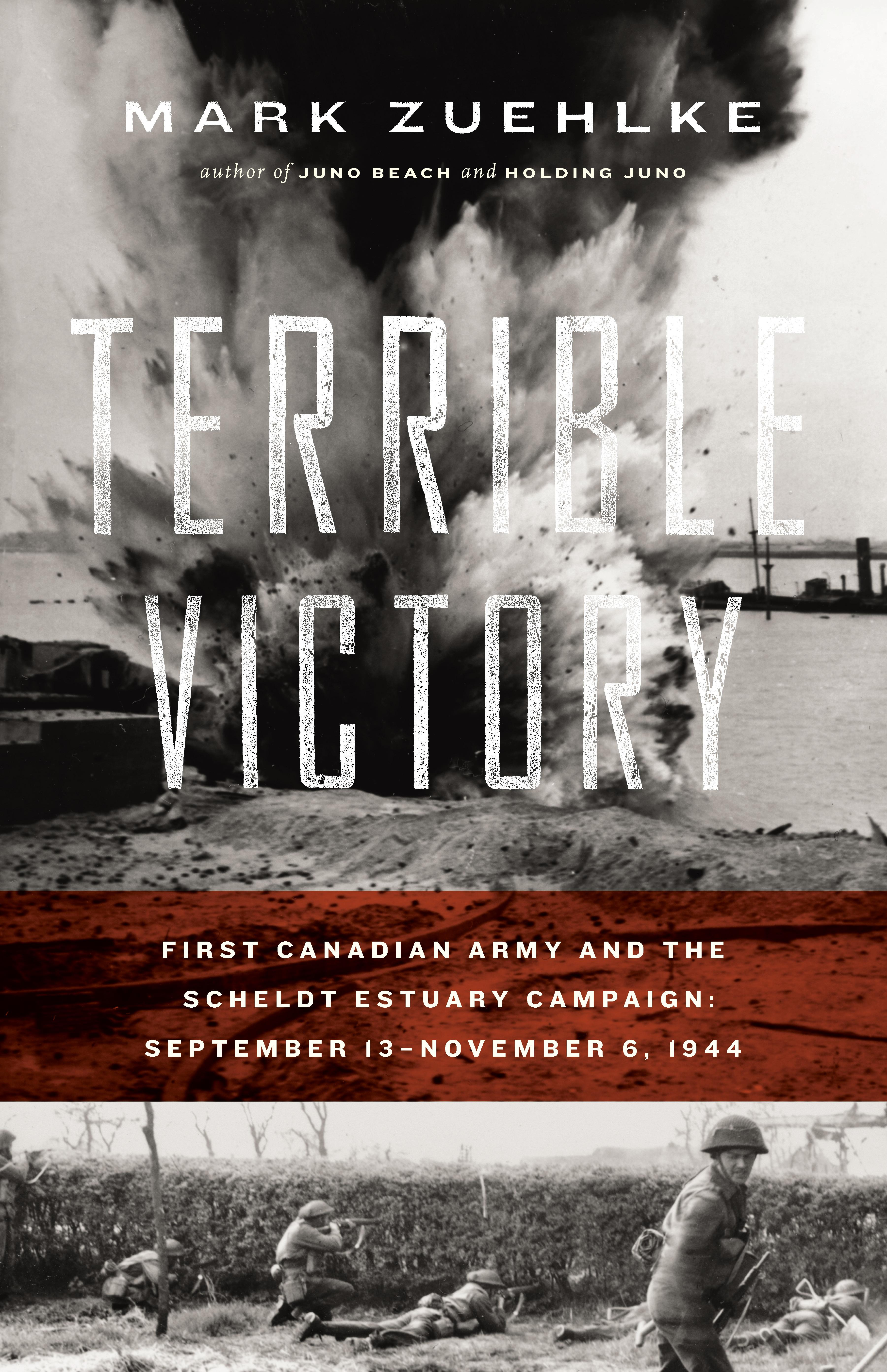 Terrible Victory: First Canadian Army and the Scheldt Estuary Campaign: September 13 - November 6, 1944 EB9781926685809
