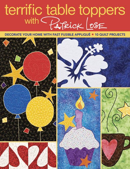 Terrific Table Toppers with Patrick Lose: Decorate Your Home with Fast Fusible Applique; 10 Quilt Projects EB9781607051138