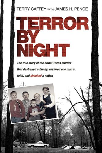 Terror by Night: The True Story of the Brutal Texas Murder That Destroyed a Family, Restored One Man's Faith, and Shocked a Nation EB9781414335339