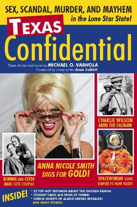 Texas Confidential: Sex, Scandal, Murder, and Mayhem in the Lone Star State EB9781578604593