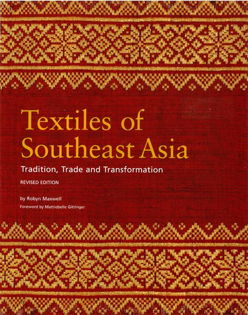 Textiles of Southeast Asia: Trade, Tradition and Transformation EB9781462906987