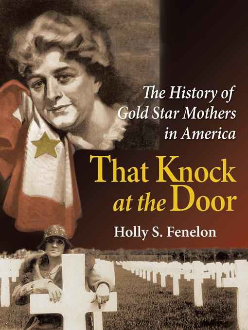 That Knock at the Door: The History of Gold Star Mothers in America EB9781475925388
