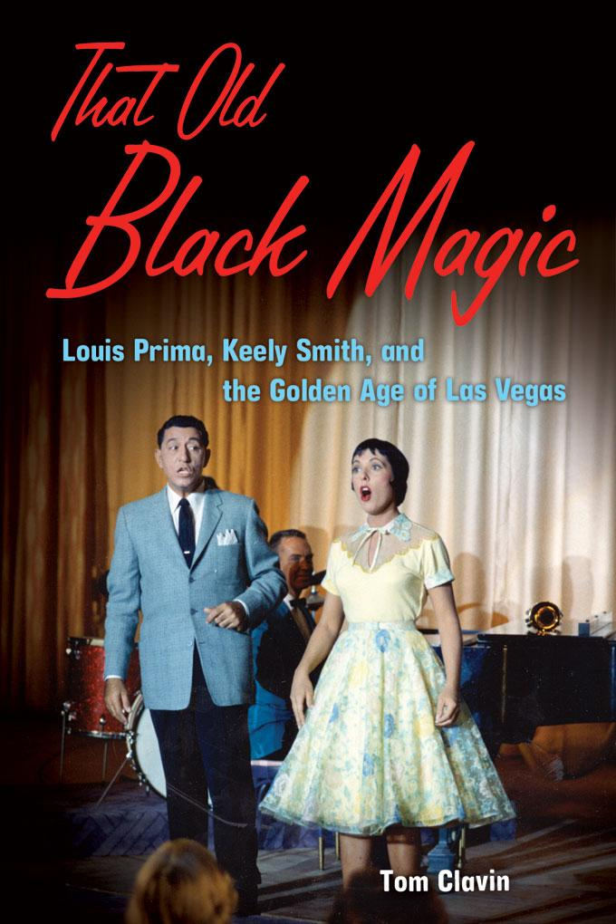 That Old Black Magic: Louis Prima, Keely Smith, and the Golden Age of Las Vegas EB9781569768112