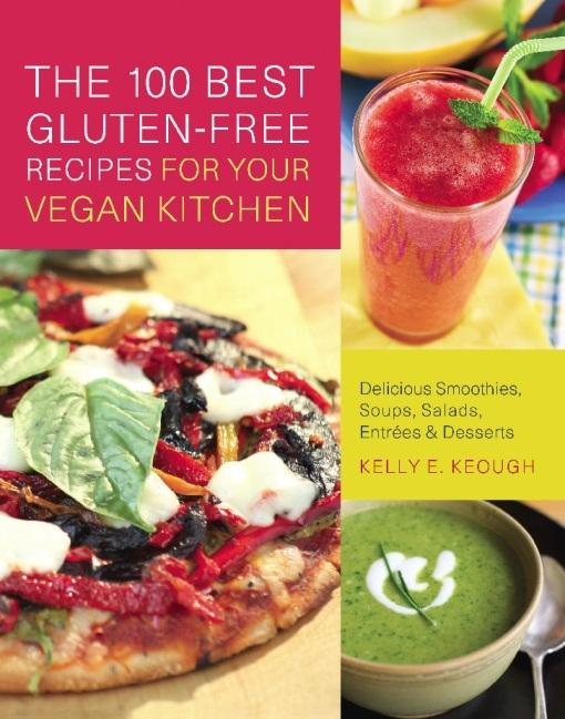 The 100 Best Gluten-Free Recipes for Your Vegan Kitchen: Delicious Smoothies, Soups, Salads, Entrees, and Desserts EB9781569759066