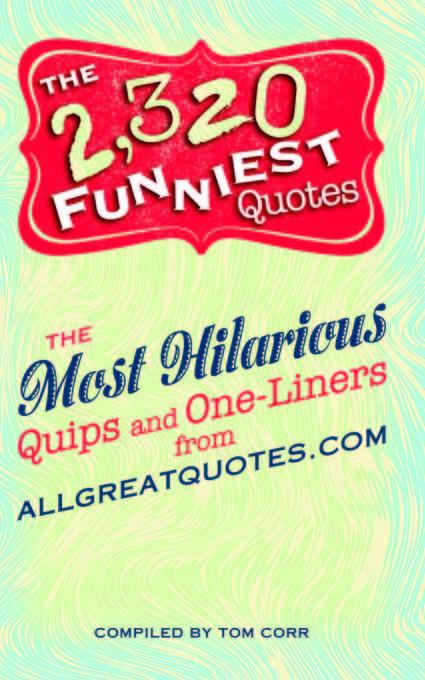 The 2,320 Funniest Quotes: The Most Hilarious Quips and One-Liners from allgreatquotes.com EB9781569759943