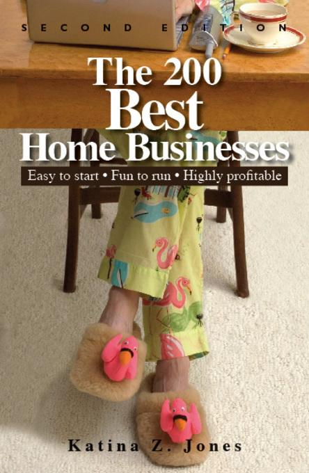 The 200 Best Home Businesses: Easy To Start, Fun To Run, Highly Profitable EB9781605508450