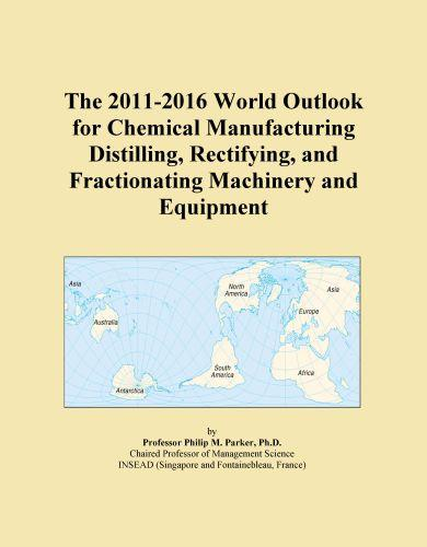 The 2011-2016 World Outlook for Chemical Manufacturing Distilling, Rectifying, and Fractionating Machinery and Equipment EB9781114802964