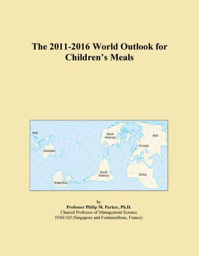 The 2011-2016 World Outlook for Children's Meals