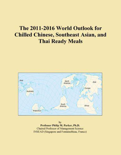 The 2011-2016 World Outlook for Chilled Chinese, Southeast Asian, and Thai Ready Meals
