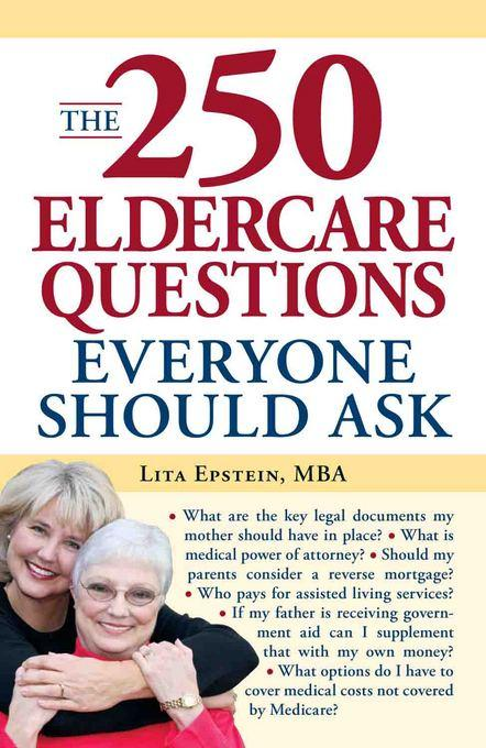 The 250 Eldercare Questions Everyone Should Ask EB9781440520075