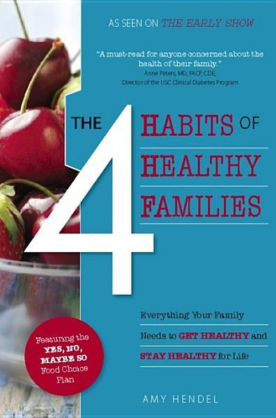The 4 Habits of Healthy Families: Everything Your Family Needs to Get Healthy and Stay Healthy for Life EB9781935618119