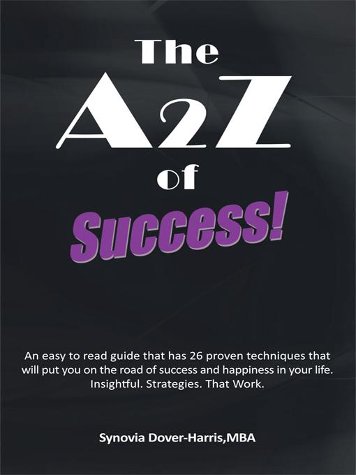 The A2Z of Success!: An easy to read guide that has 26 proven techniques that will put you on the road of success and happiness in your life. Insightf EB9781462028474