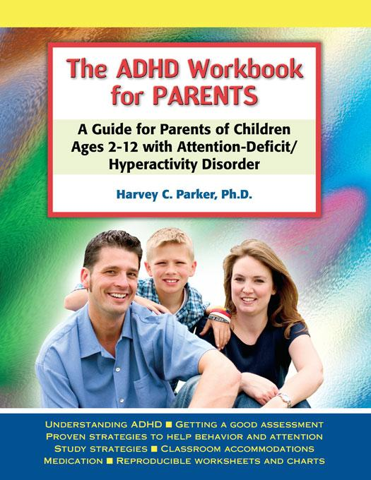 The ADHD Workbook for Parents: A Guide for Parents of Children Ages 2-12 with Attention-Deficit/Hyperactivity Disorder EB9781886941953