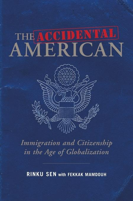 The Accidental American: Immigration and Citizenship in the Age of Globalization EB9781576758922