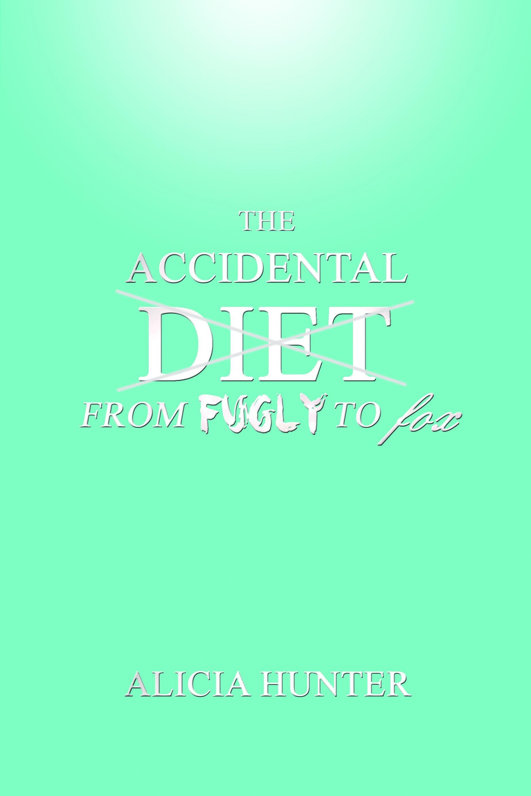 The Accidental Diet    From Fugly to fox EB9781935795711