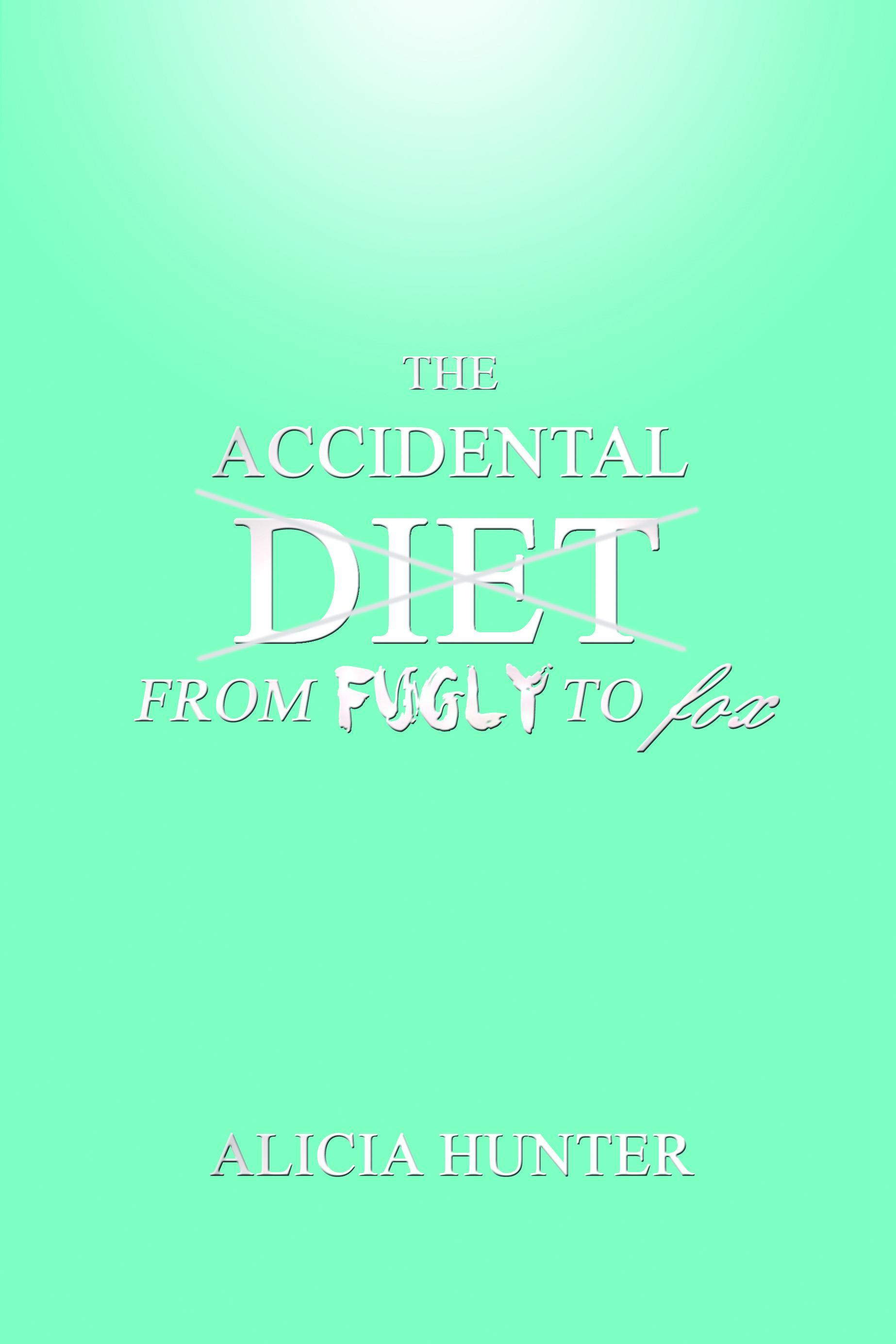 The Accidental Diet    From Fugly to fox