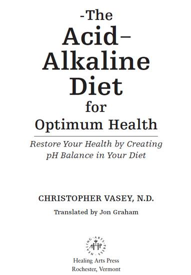 The Acid-Alkaline Diet for Optimum Health: Restore Your Health by Creating pH Balance in Your Diet EB9781594778971