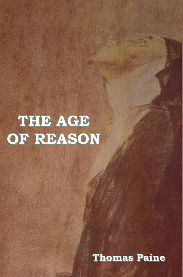 The Age of Reason: Being an Investigation of True and Fabulous Theology EB9781604441352
