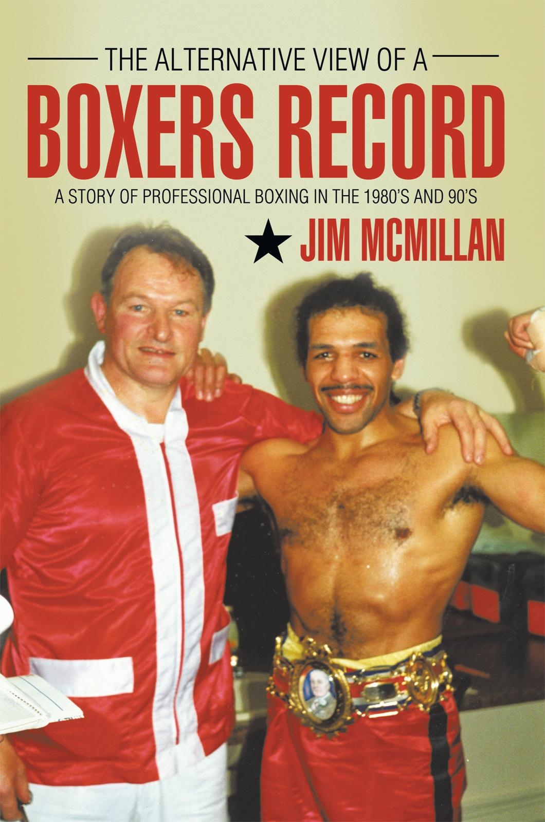 The Alternative View of A BOXERS RECORD: A story of professional boxing in the 1980's and 90's EB9781456779207