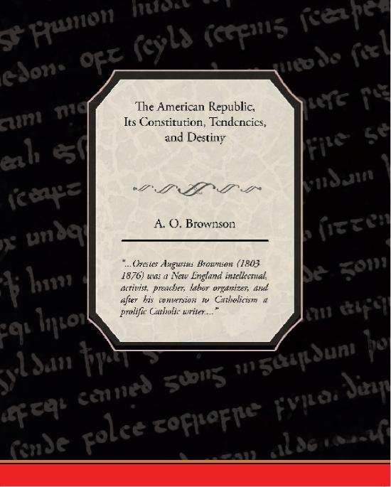 The American Republic: Its Constitution, Tendencies, and Destiny EB9781438585291
