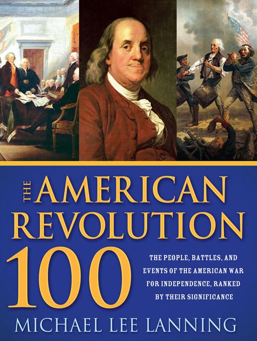 The American Revolution 100: The Battles, People, and Events of the American War for Independence, Ranked by Their Significance EB9781402241703
