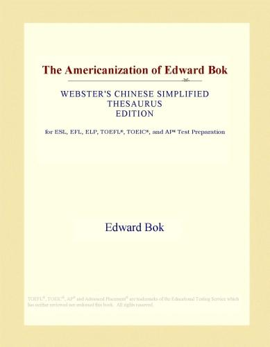 The Americanization of Edward Bok (Webster's Chinese Simplified Thesaurus Edition) EB9781114493988