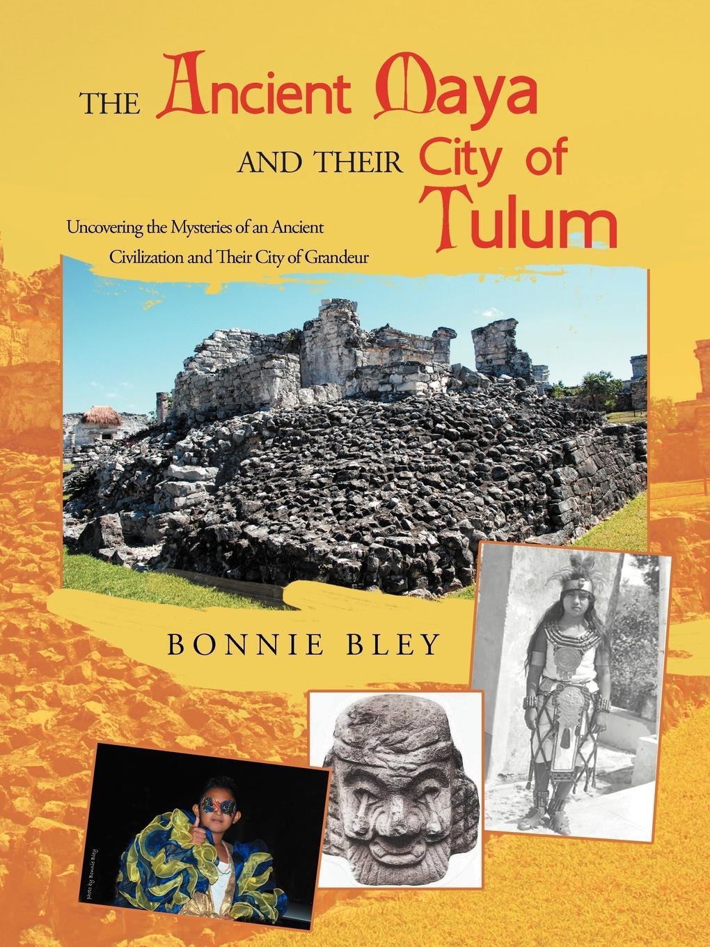 The Ancient Maya and Their City of Tulum: Uncovering the Mysteries of an Ancient Civilization and Their City of Grandeur EB9781462063208