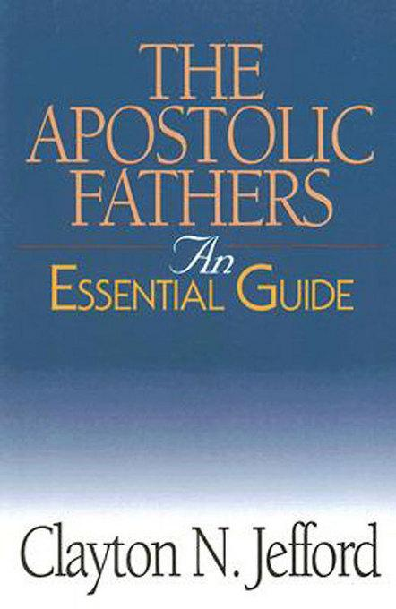 The Apostolic Fathers: An Essential Guide EB9781426764158