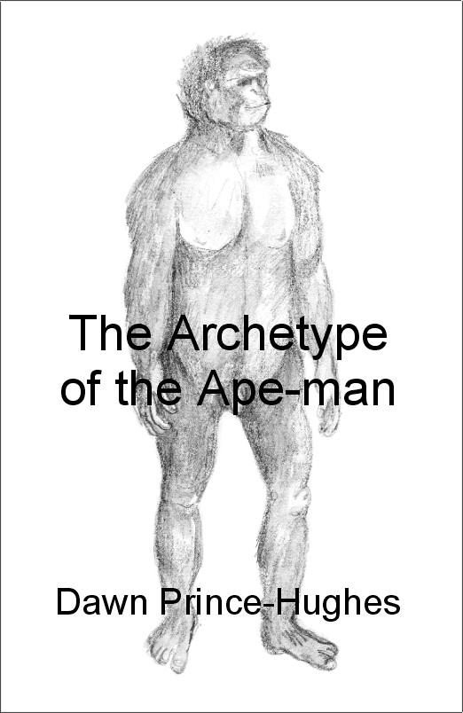The Archetype of the Ape-man: The Phenomenological Archaeology of a Relic Hominid Ancestor EB9781599421193