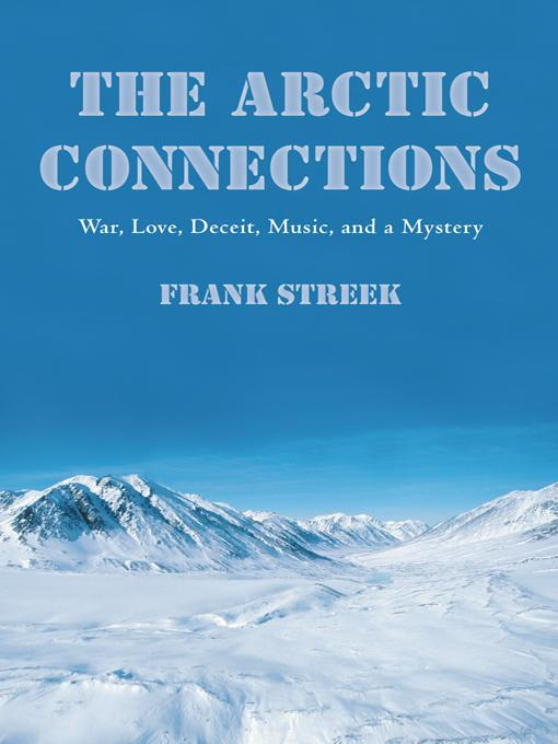 The Arctic Connections: War, Love, Deceit, Music, and a Mystery EB9781475928952
