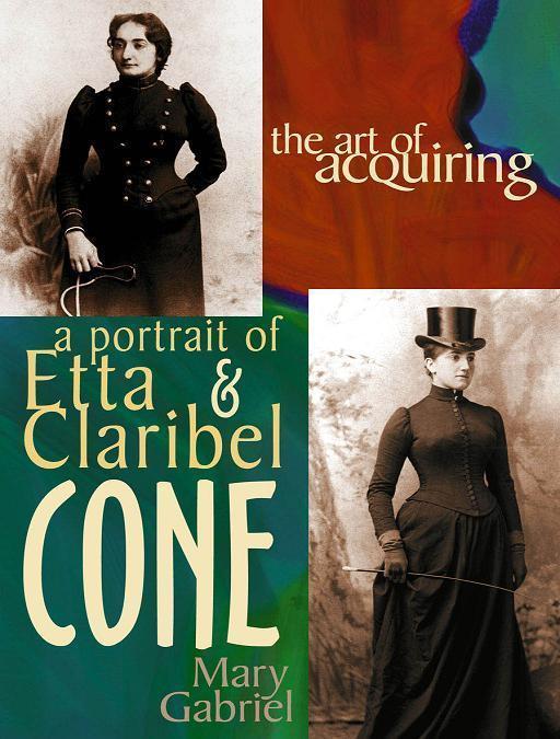 The Art of Acquiring: A Portrait of Etta & Claribel Cone EB9781890862732