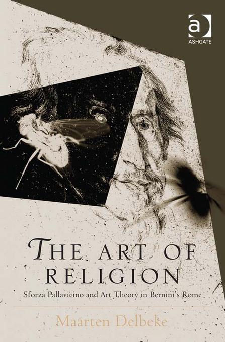 The Art of Religion: Sforza Pallavicino and Art Theory in Bernini's Rome EB9781409458852