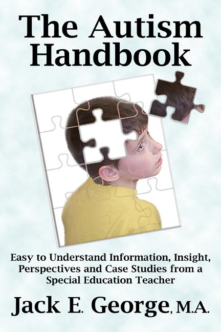 The Autism Handbook: Easy to Understand Information, Insight, Perspectives and Case Studies from a Special Education Teacher EB9781926918204