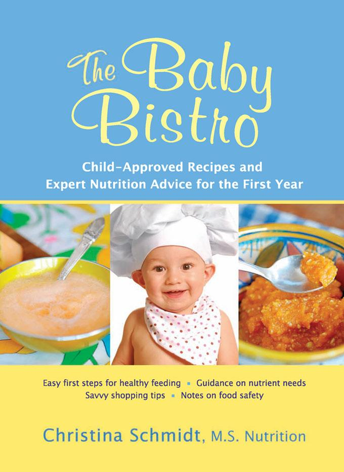 The Baby Bistro: Child-Approved Recipes and Expert Nutrition Advice for the First Year EB9781933503868