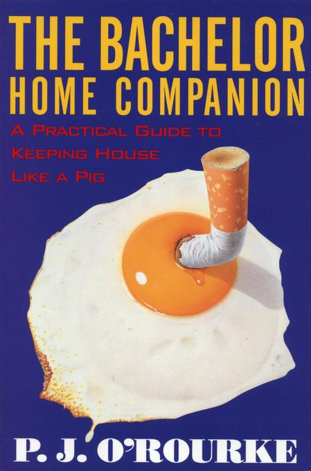 The Bachelor Home Companion: A Practical Guide to Keeping House Like a Pig EB9781555847081