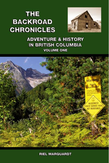 The Backroad Chronicles:Adventure & History in British Columbia Volume One
