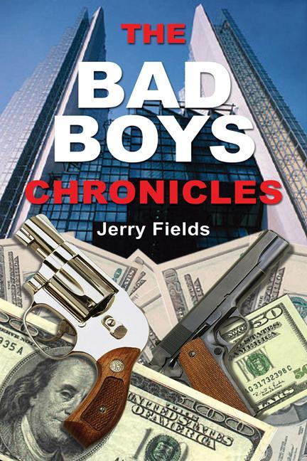 The Bad Boys Chronicles: Memoirs of the Making and Unmaking of an Ex-Bank Robber EB9781927360057