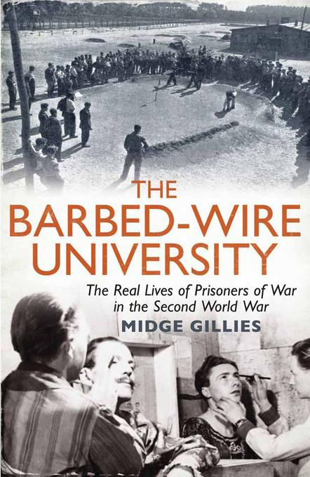 The Barbed-Wire University: The Real Lives of Prisoners of War in the Second World War EB9781845137274