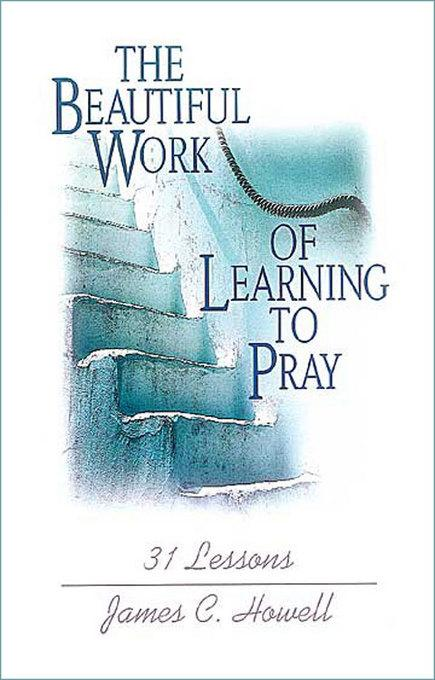 The Beautiful Work of Learning to Pray: 31 Lessons EB9781426734281