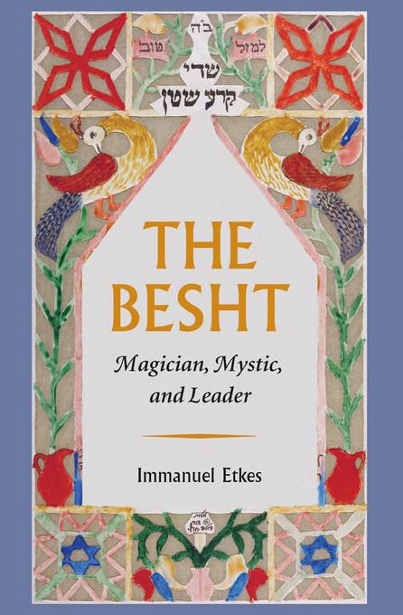 The Besht: Magician, Mystic, and Leader EB9781611683066