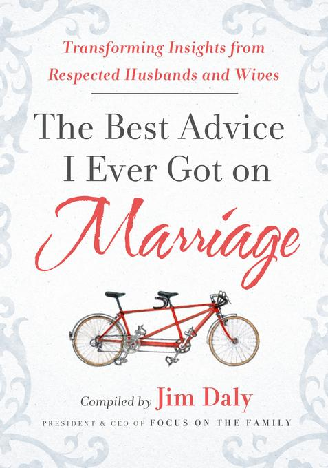 The Best Advice I Ever Got on Marriage: Transforming Insights from Respected Husbands and Wives EB9781617951411