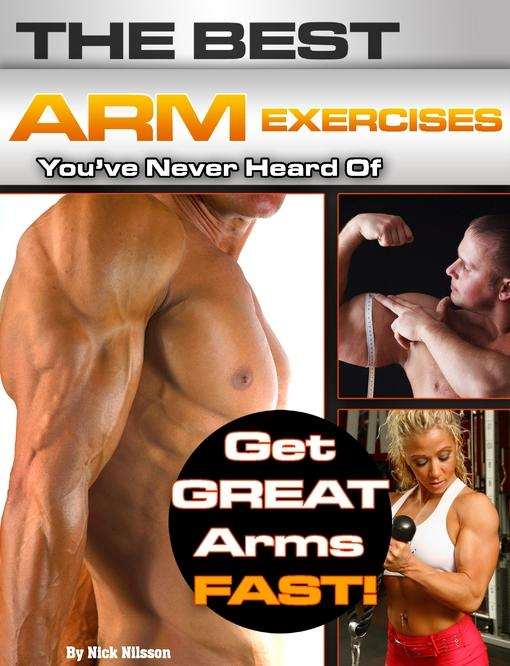 The Best Arm Exercises You've Never Heard Of: Get Great Arms Fast EB9781936910076